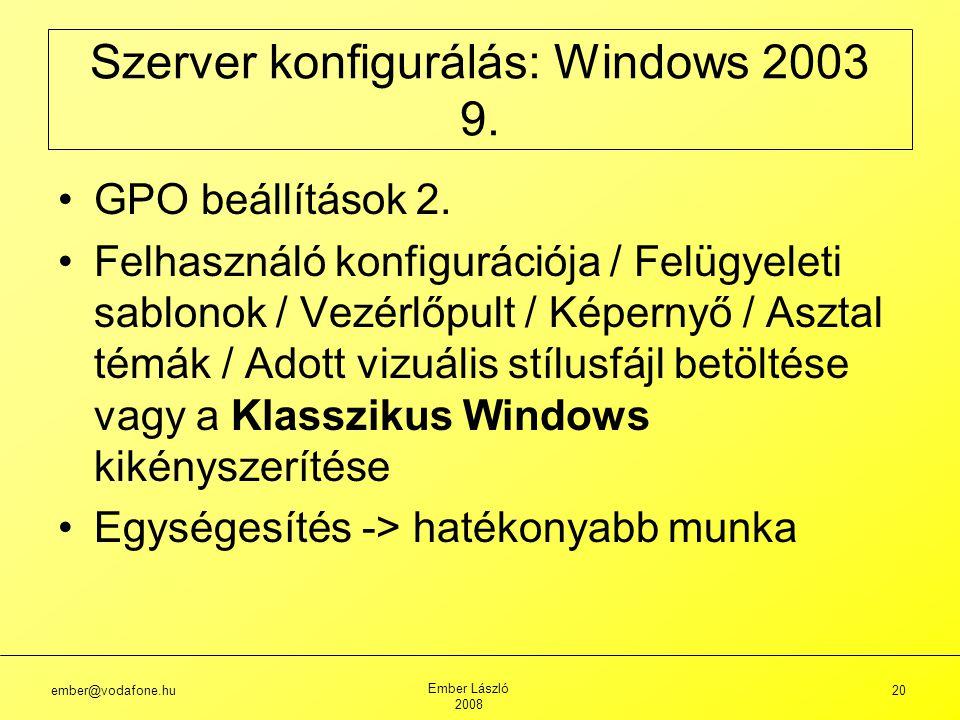 ember@vodafone.hu Ember László 2008 20 Szerver konfigurálás: Windows 2003 9.