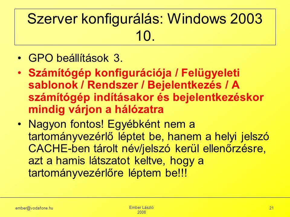 ember@vodafone.hu Ember László 2008 21 Szerver konfigurálás: Windows 2003 10.