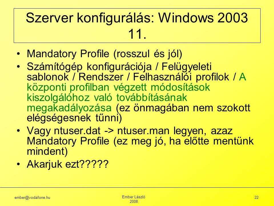 ember@vodafone.hu Ember László 2008 22 Szerver konfigurálás: Windows 2003 11.