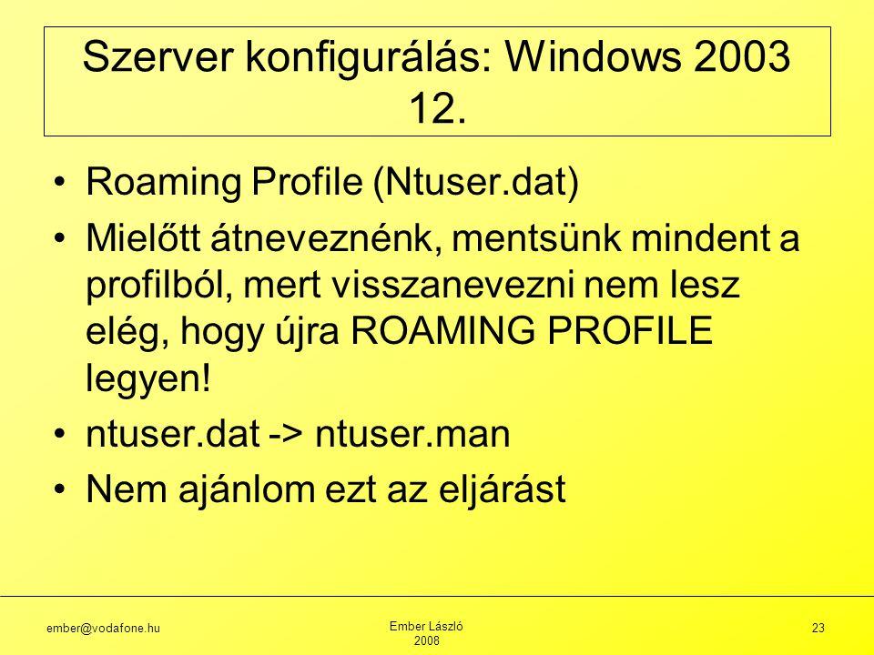 ember@vodafone.hu Ember László 2008 23 Szerver konfigurálás: Windows 2003 12.