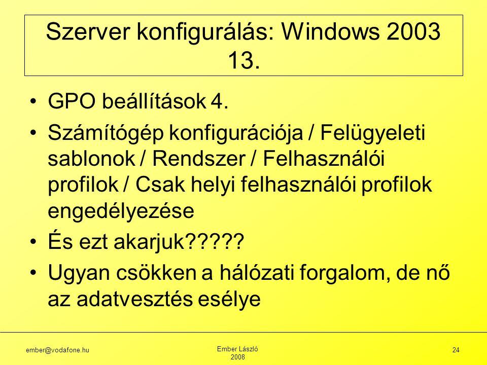 ember@vodafone.hu Ember László 2008 24 Szerver konfigurálás: Windows 2003 13.