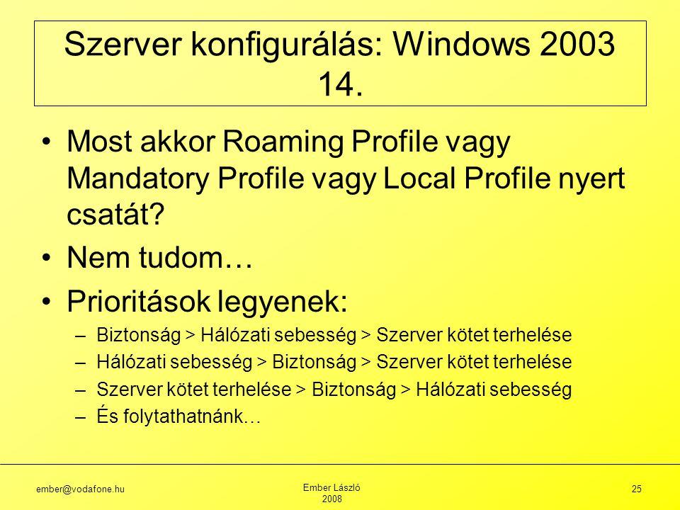 ember@vodafone.hu Ember László 2008 25 Szerver konfigurálás: Windows 2003 14.