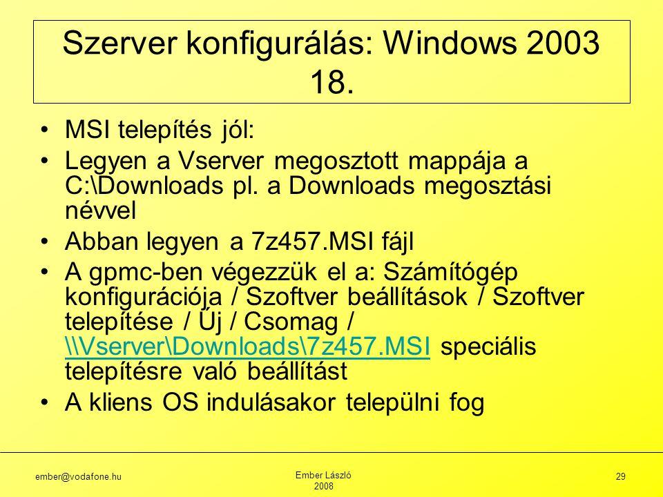 ember@vodafone.hu Ember László 2008 29 Szerver konfigurálás: Windows 2003 18.