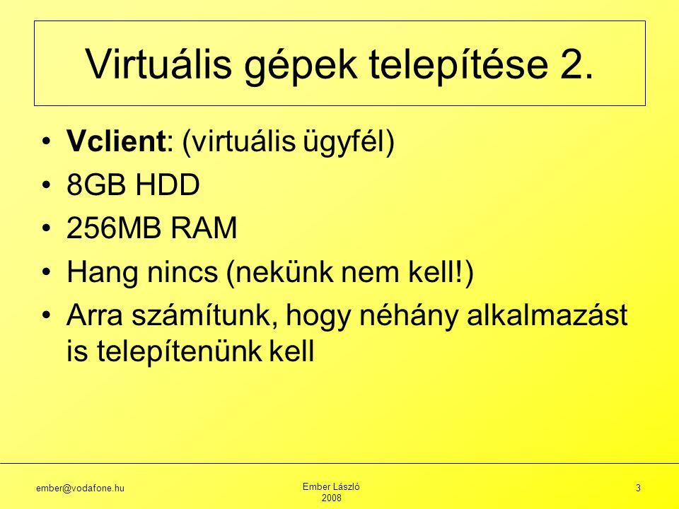 ember@vodafone.hu Ember László 2008 14 Group: Lazy User: Gipsz Jakab Username: gipsz Password: c29J5s777 Saját GPO – gpupdate VPC additions telepítése – Z: legyen C:\Downloads Szerver konfigurálás: Windows 2003 4.