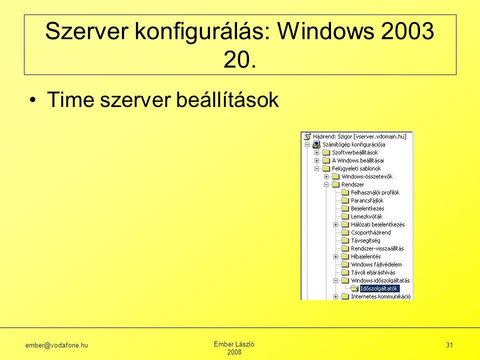 ember@vodafone.hu Ember László 2008 31 Szerver konfigurálás: Windows 2003 20.