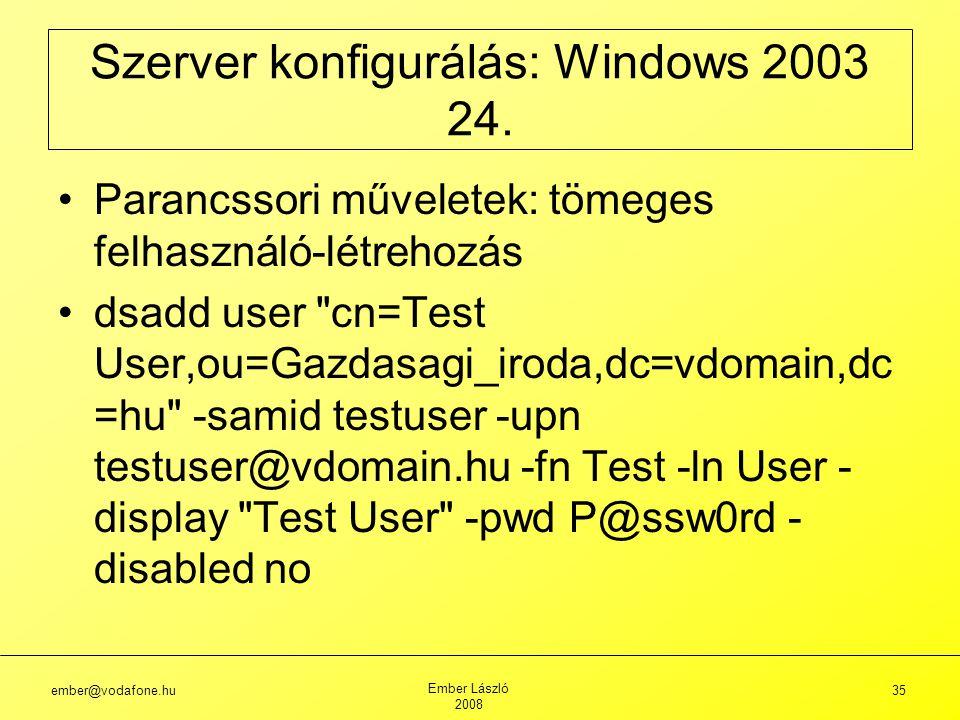 ember@vodafone.hu Ember László 2008 35 Szerver konfigurálás: Windows 2003 24.