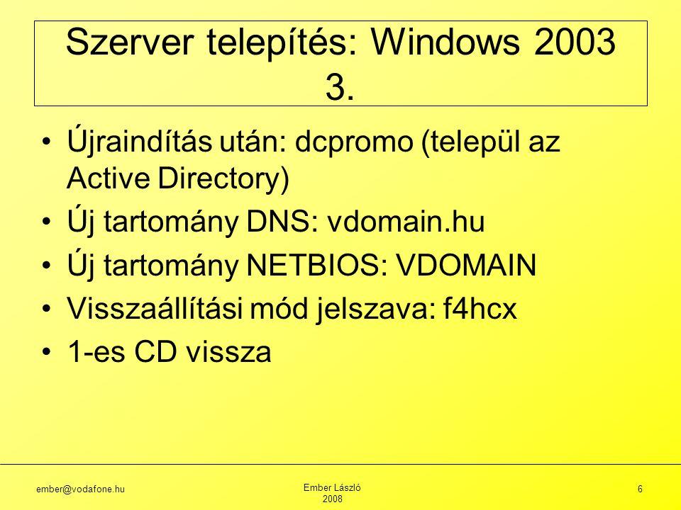 ember@vodafone.hu Ember László 2008 37 Szerver konfigurálás: Windows 2003 (26.) DC, Domain Component, tartományösszetevő.