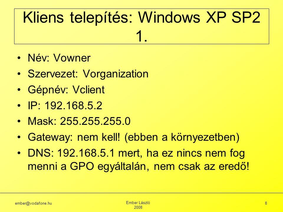 ember@vodafone.hu Ember László 2008 8 Név: Vowner Szervezet: Vorganization Gépnév: Vclient IP: 192.168.5.2 Mask: 255.255.255.0 Gateway: nem kell.