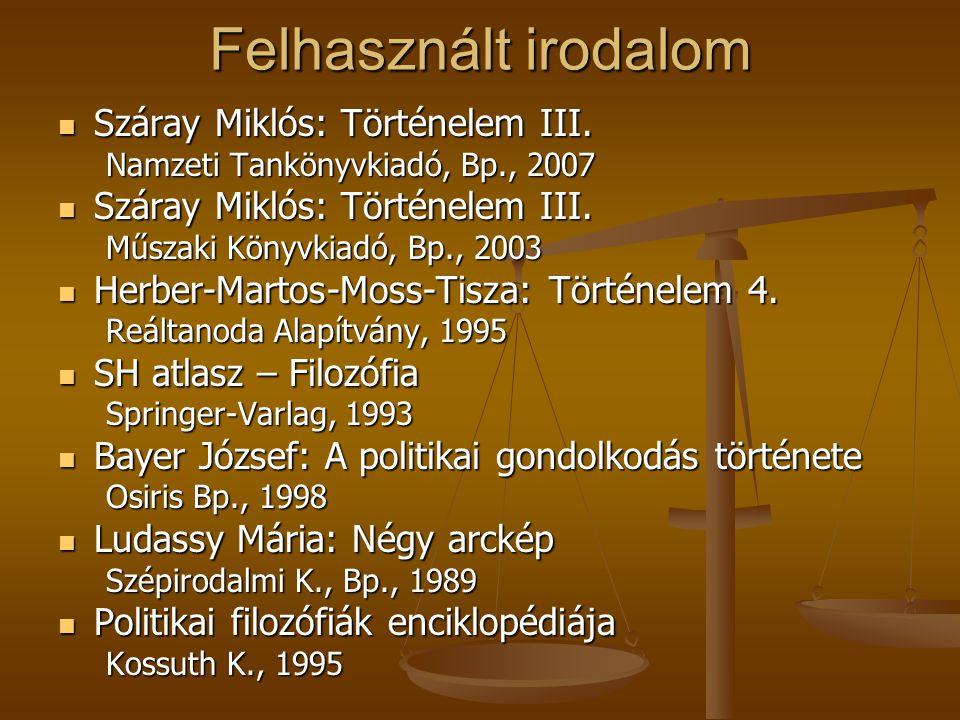 Felhasznált irodalom Száray Miklós: Történelem III. Száray Miklós: Történelem III. Namzeti Tankönyvkiadó, Bp., 2007 Száray Miklós: Történelem III. Szá