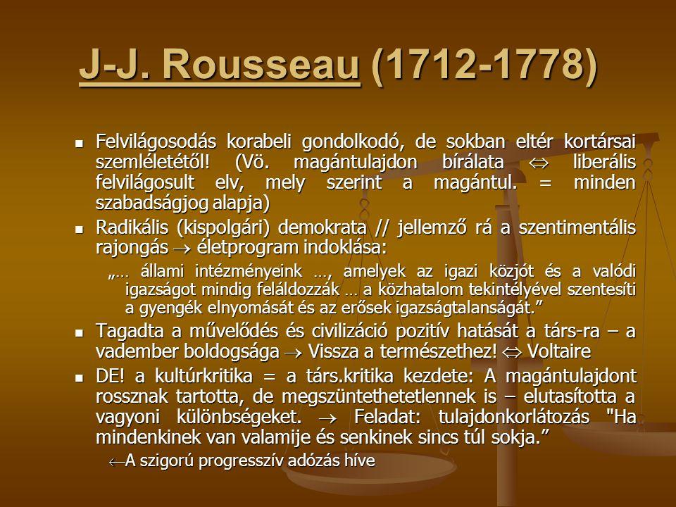 J-J. Rousseau (1712-1778) Felvilágosodás korabeli gondolkodó, de sokban eltér kortársai szemléletétől! (Vö. magántulajdon bírálata  liberális felvilá