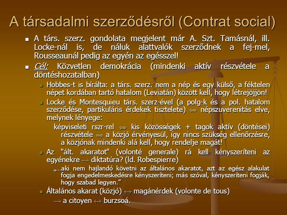 A társadalmi szerződésről (Contrat social) A társ. szerz. gondolata megjelent már A. Szt. Tamásnál, ill. Locke-nál is, de náluk alattvalók szerződnek