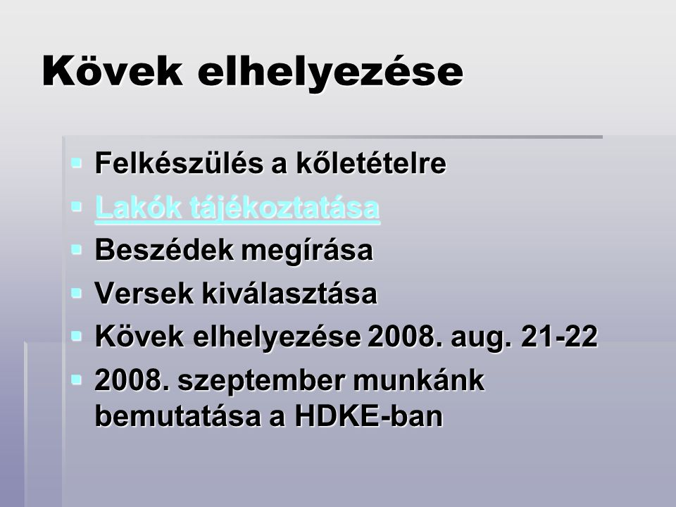Kövek elhelyezése  Felkészülés a kőletételre  Lakók tájékoztatása Lakók tájékoztatása Lakók tájékoztatása  Beszédek megírása  Versek kiválasztása  Kövek elhelyezése 2008.