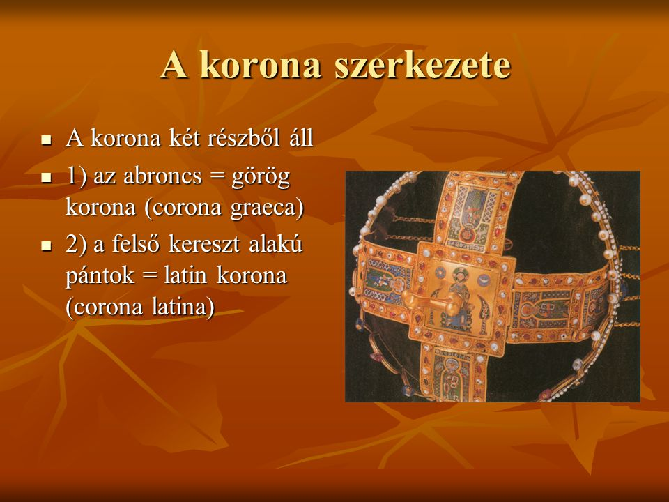 A korona szerkezete A korona két részből áll A korona két részből áll 1) az abroncs = görög korona (corona graeca) 1) az abroncs = görög korona (coron