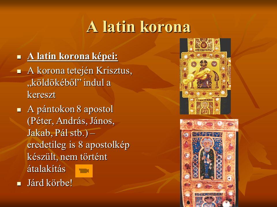 "A latin korona A latin korona képei: A latin korona képei: A korona tetején Krisztus, ""köldökéből"" indul a kereszt A korona tetején Krisztus, ""köldöké"