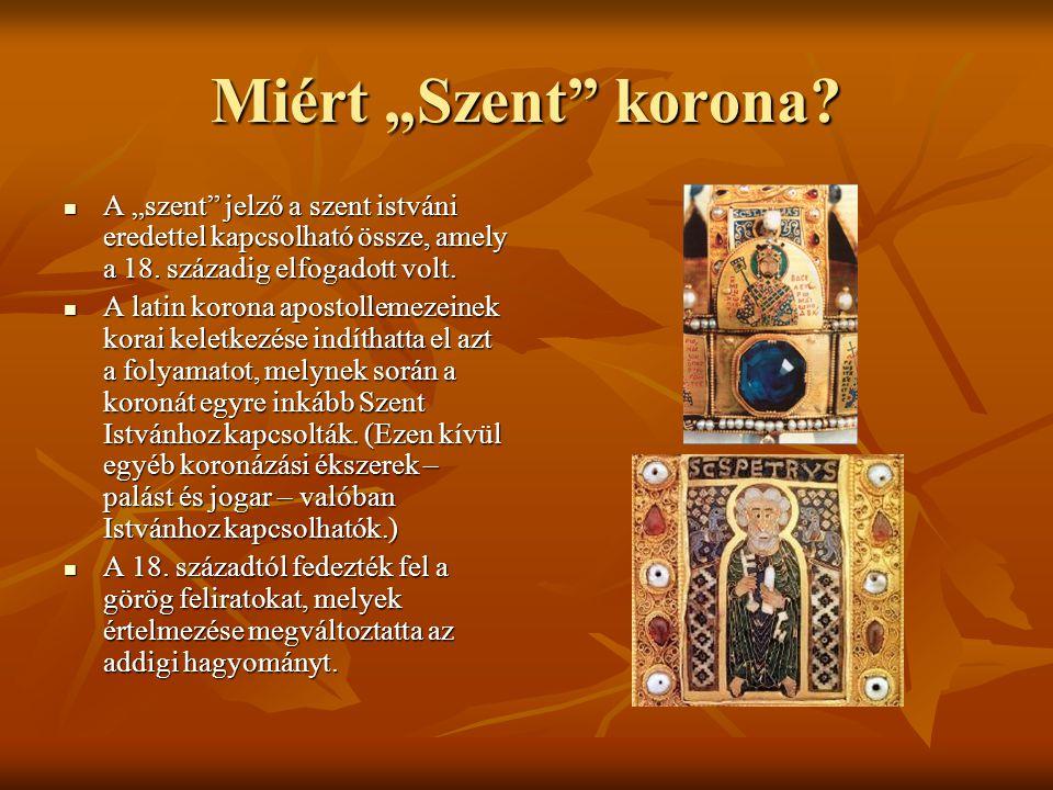 """Miért """"Szent"""" korona? A """"szent"""" jelző a szent istváni eredettel kapcsolható össze, amely a 18. századig elfogadott volt. A """"szent"""" jelző a szent istvá"""