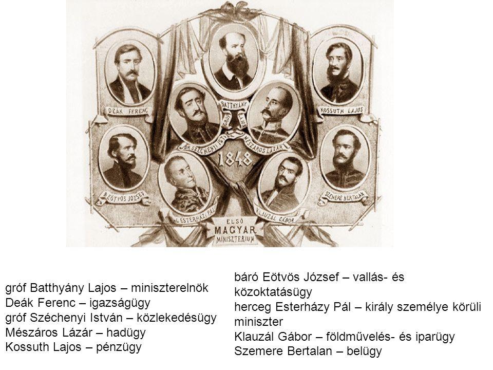 gróf Batthyány Lajos – miniszterelnök Deák Ferenc – igazságügy gróf Széchenyi István – közlekedésügy Mészáros Lázár – hadügy Kossuth Lajos – pénzügy b