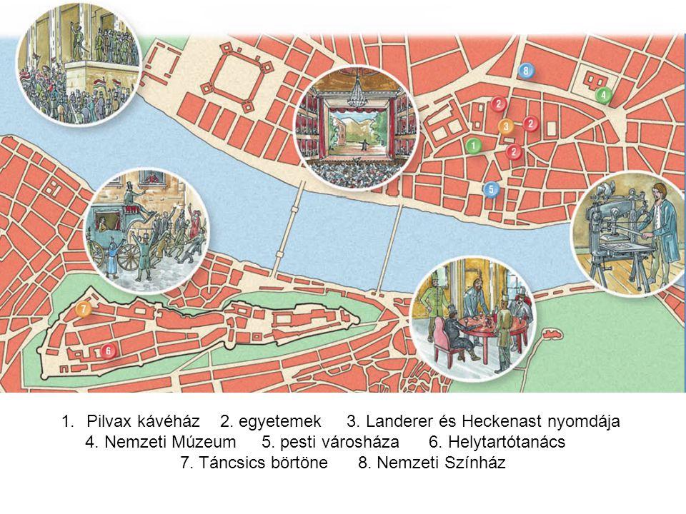 1.Pilvax kávéház 2. egyetemek 3. Landerer és Heckenast nyomdája 4. Nemzeti Múzeum 5. pesti városháza 6. Helytartótanács 7. Táncsics börtöne 8. Nemzeti