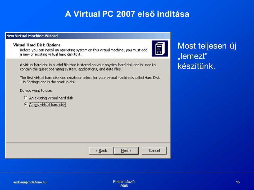 """ember@vodafone.hu Ember László 2008 16 A Virtual PC 2007 első indítása Most teljesen új """"lemezt"""" készítünk."""