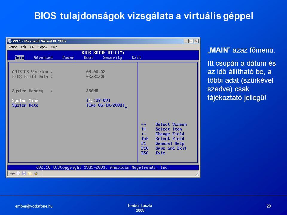 """ember@vodafone.hu Ember László 2008 20 BIOS tulajdonságok vizsgálata a virtuális géppel """"MAIN"""" azaz főmenü. Itt csupán a dátum és az idő állítható be,"""