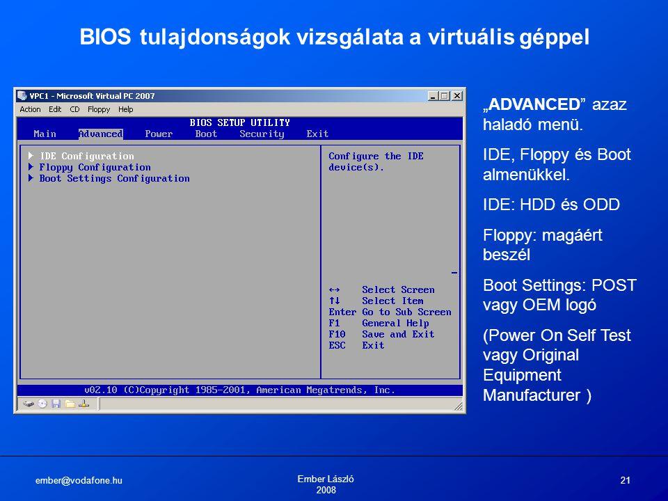 """ember@vodafone.hu Ember László 2008 21 BIOS tulajdonságok vizsgálata a virtuális géppel """"ADVANCED"""" azaz haladó menü. IDE, Floppy és Boot almenükkel. I"""