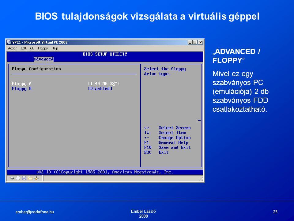"""ember@vodafone.hu Ember László 2008 23 BIOS tulajdonságok vizsgálata a virtuális géppel """"ADVANCED / FLOPPY"""" Mivel ez egy szabványos PC (emulációja) 2"""