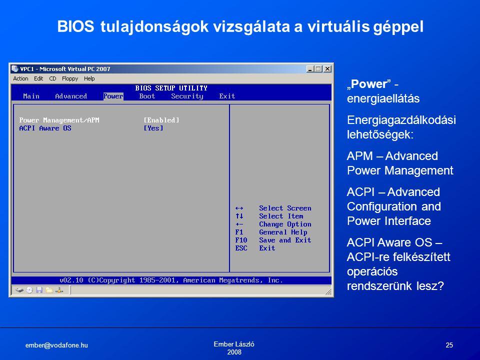 """ember@vodafone.hu Ember László 2008 25 BIOS tulajdonságok vizsgálata a virtuális géppel """"Power"""" - energiaellátás Energiagazdálkodási lehetőségek: APM"""