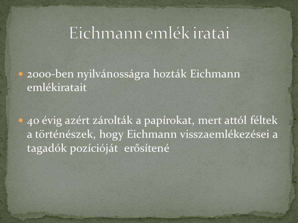 2000-ben nyilvánosságra hozták Eichmann emlékiratait 40 évig azért zárolták a papírokat, mert attól féltek a történészek, hogy Eichmann visszaemlékezé