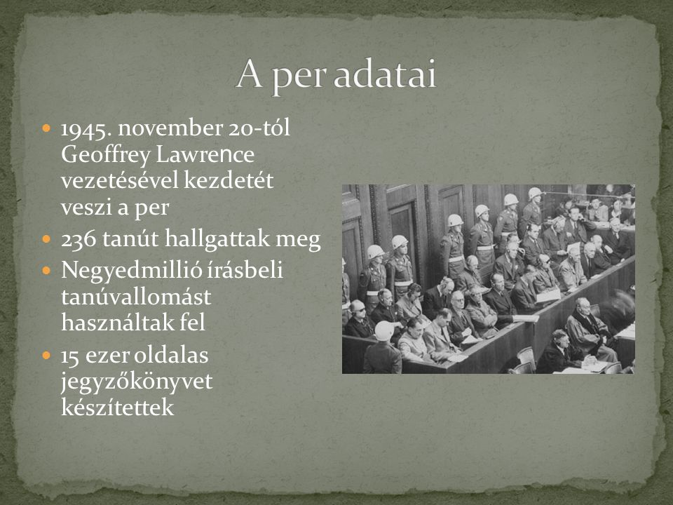 1945. november 20-tól Geoffrey Lawre n ce vezetésével kezdetét veszi a per 236 tanút hallgattak meg Negyedmillió írásbeli tanúvallomást használtak fel