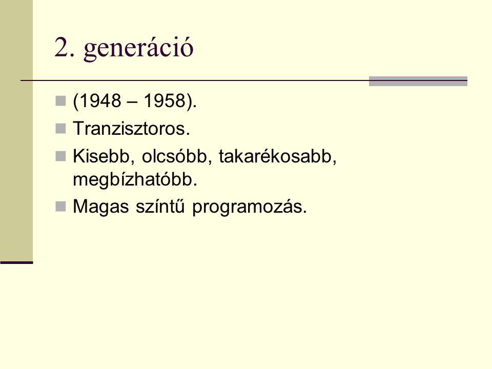 2. generáció (1948 – 1958). Tranzisztoros. Kisebb, olcsóbb, takarékosabb, megbízhatóbb. Magas színtű programozás.