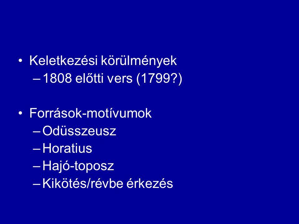 Keletkezési körülmények –1808 előtti vers (1799?) Források-motívumok –Odüsszeusz –Horatius –Hajó-toposz –Kikötés/révbe érkezés