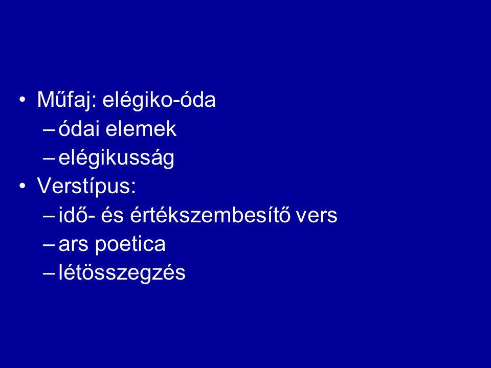 Műfaj: elégiko-óda –ódai elemek –elégikusság Verstípus: –idő- és értékszembesítő vers –ars poetica –létösszegzés