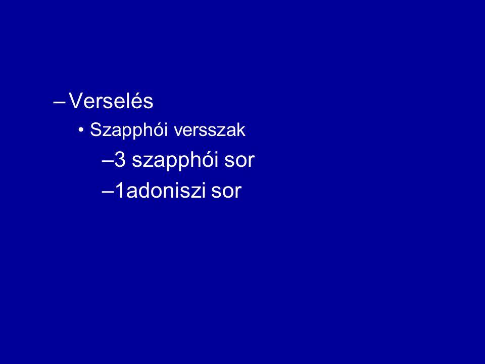 –Verselés Szapphói versszak –3 szapphói sor –1adoniszi sor