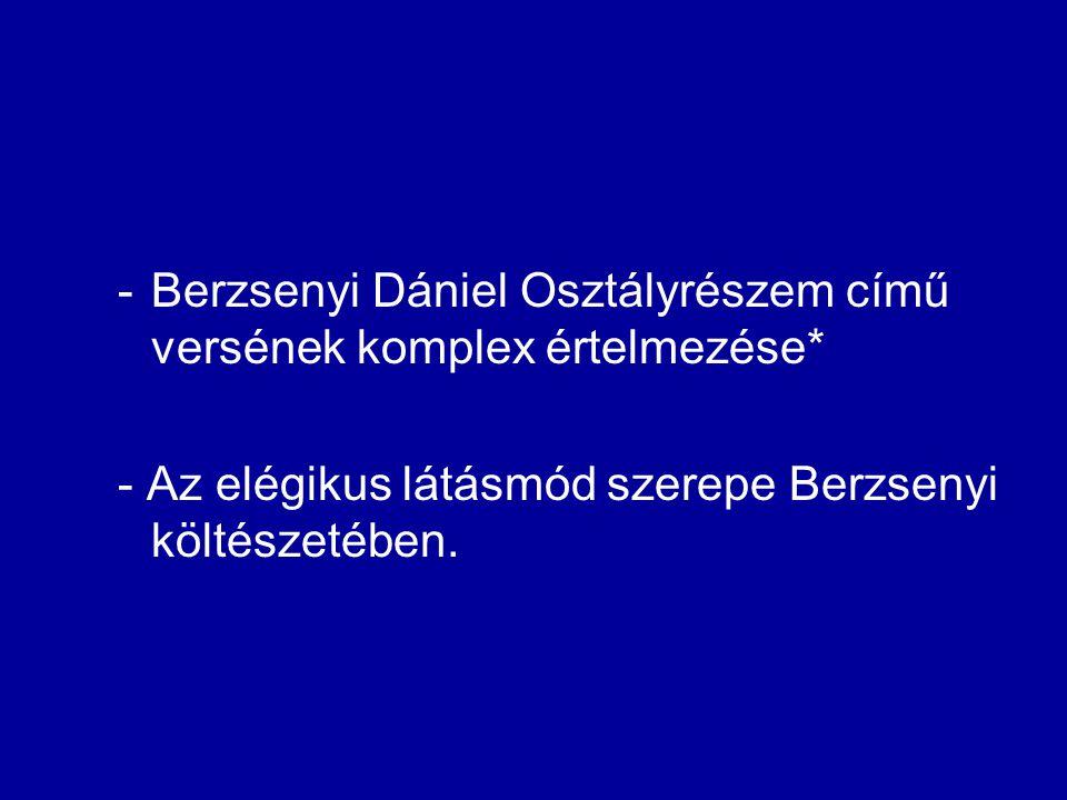 -Berzsenyi Dániel Osztályrészem című versének komplex értelmezése* - Az elégikus látásmód szerepe Berzsenyi költészetében.