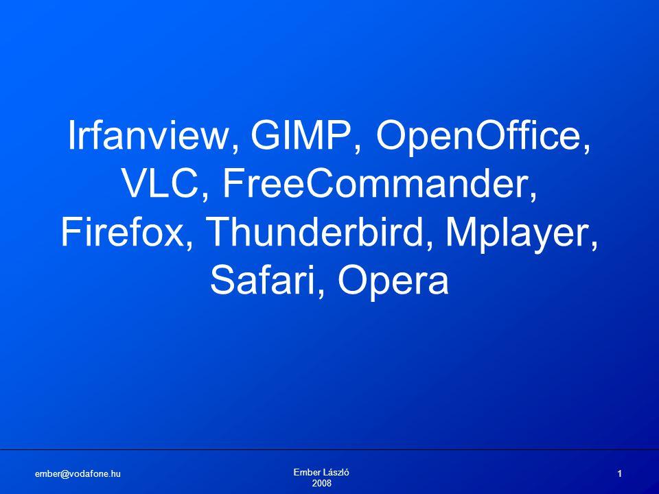 ember@vodafone.hu Ember László 2008 1 Irfanview, GIMP, OpenOffice, VLC, FreeCommander, Firefox, Thunderbird, Mplayer, Safari, Opera