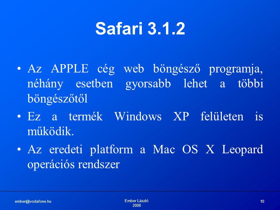 ember@vodafone.hu Ember László 2008 10 Safari 3.1.2 Az APPLE cég web böngésző programja, néhány esetben gyorsabb lehet a többi böngészőtől Ez a termék Windows XP felületen is működik.