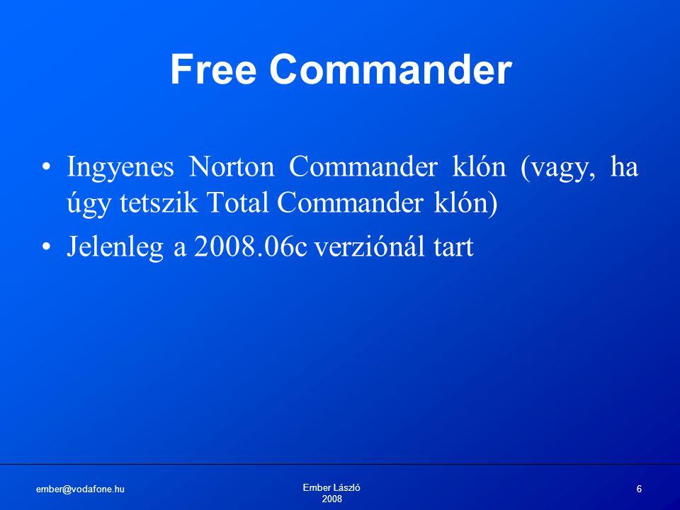 ember@vodafone.hu Ember László 2008 6 Free Commander Ingyenes Norton Commander klón (vagy, ha úgy tetszik Total Commander klón) Jelenleg a 2008.06c verziónál tart