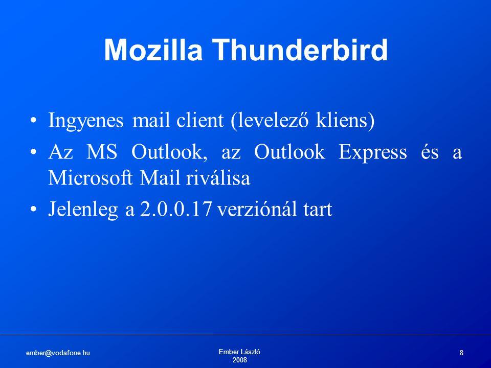 ember@vodafone.hu Ember László 2008 8 Mozilla Thunderbird Ingyenes mail client (levelező kliens) Az MS Outlook, az Outlook Express és a Microsoft Mail riválisa Jelenleg a 2.0.0.17 verziónál tart