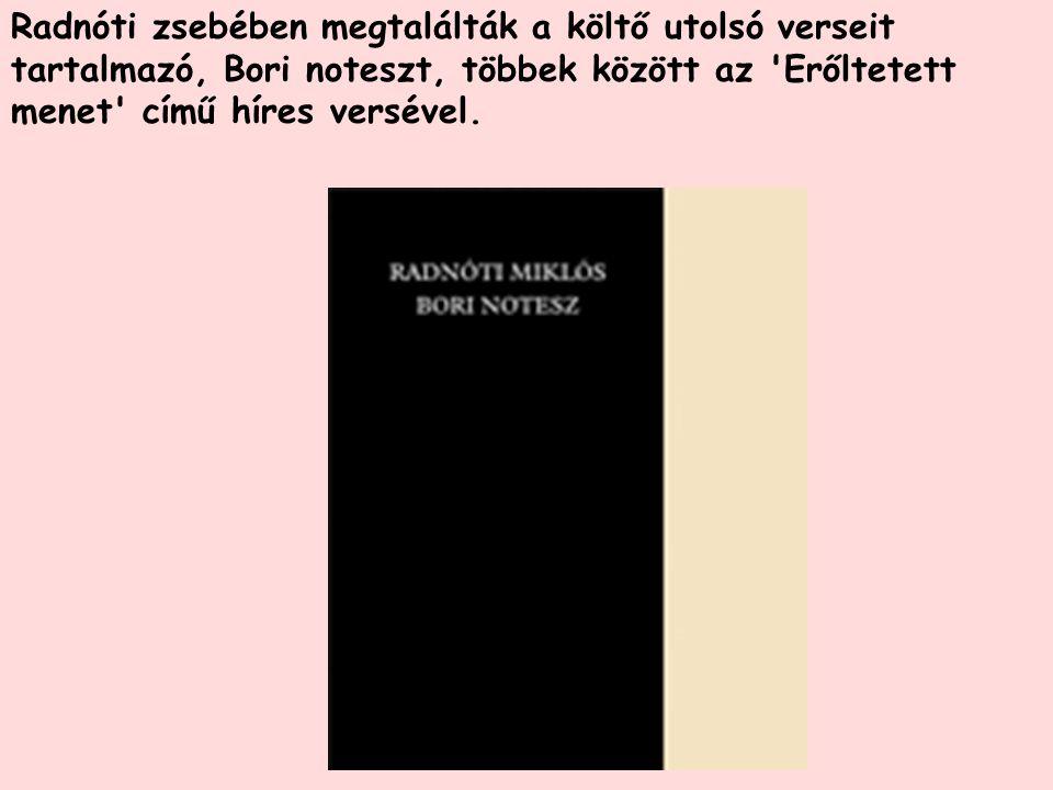 Radnóti zsebében megtalálták a költő utolsó verseit tartalmazó, Bori noteszt, többek között az 'Erőltetett menet' című híres versével.