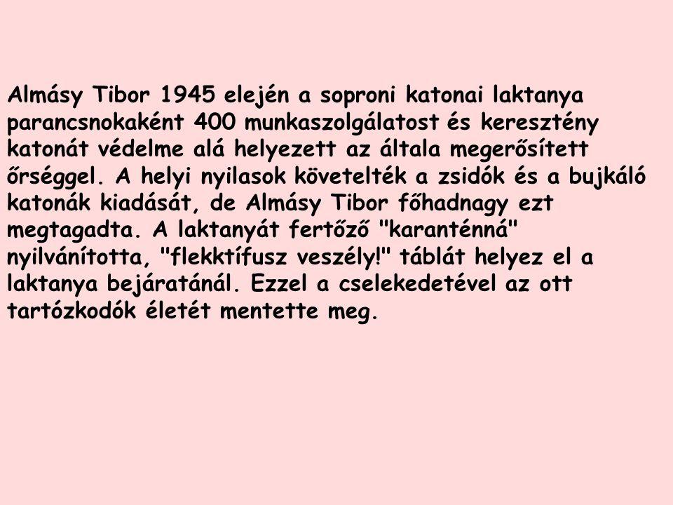 Almásy Tibor 1945 elején a soproni katonai laktanya parancsnokaként 400 munkaszolgálatost és keresztény katonát védelme alá helyezett az általa megerő