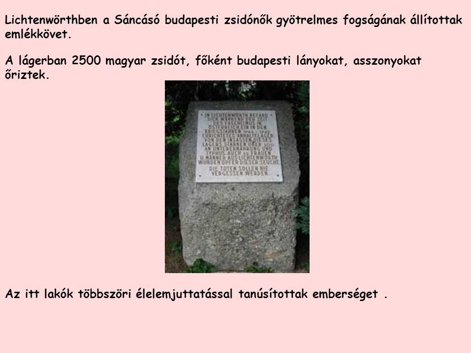 Lichtenwörthben a Sáncásó budapesti zsidónők gyötrelmes fogságának állítottak emlékkövet. Az itt lakók többszöri élelemjuttatással tanúsítottak embers