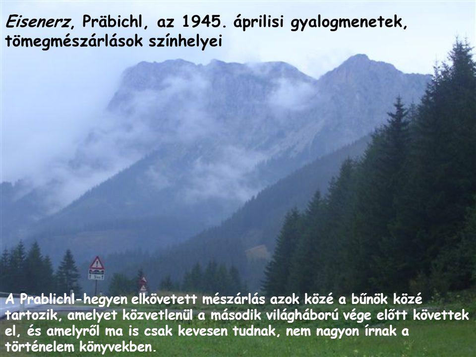 Eisenerz, Präbichl, az 1945. áprilisi gyalogmenetek, tömegmészárlások színhelyei A Prablichl-hegyen elkövetett mészárlás azok közé a bűnök közé tartoz