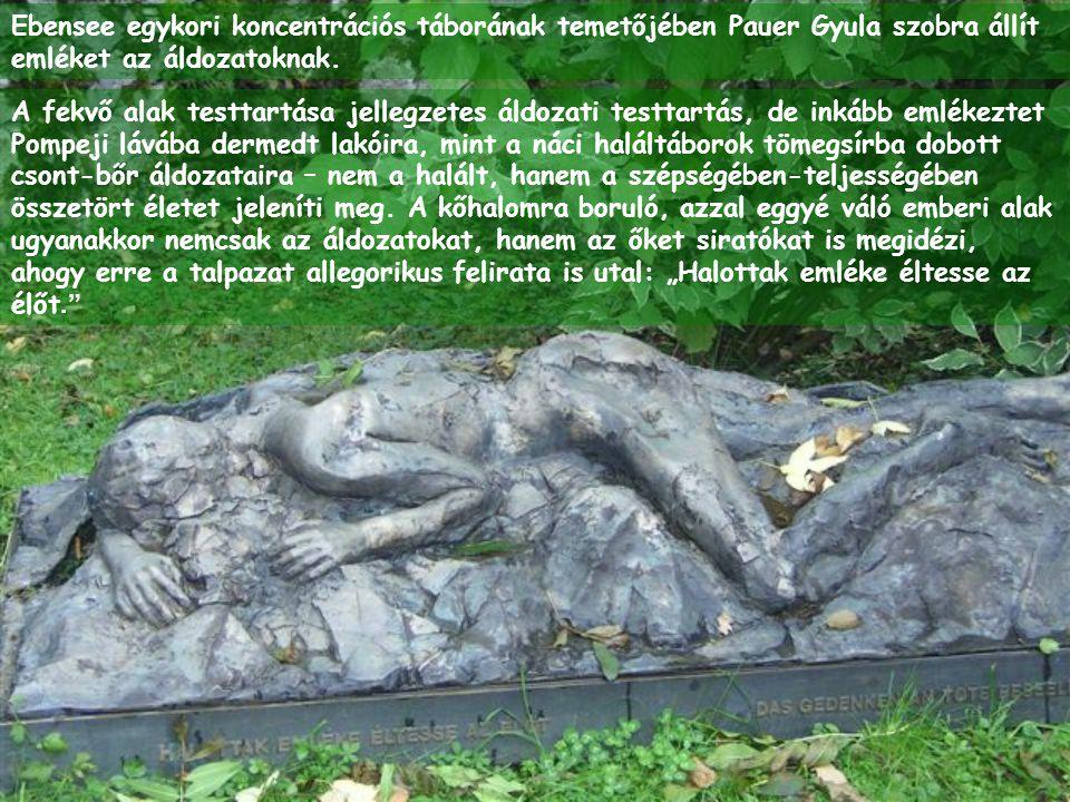 Ebensee egykori koncentrációs táborának temetőjében Pauer Gyula szobra állít emléket az áldozatoknak. A fekvő alak testtartása jellegzetes áldozati te