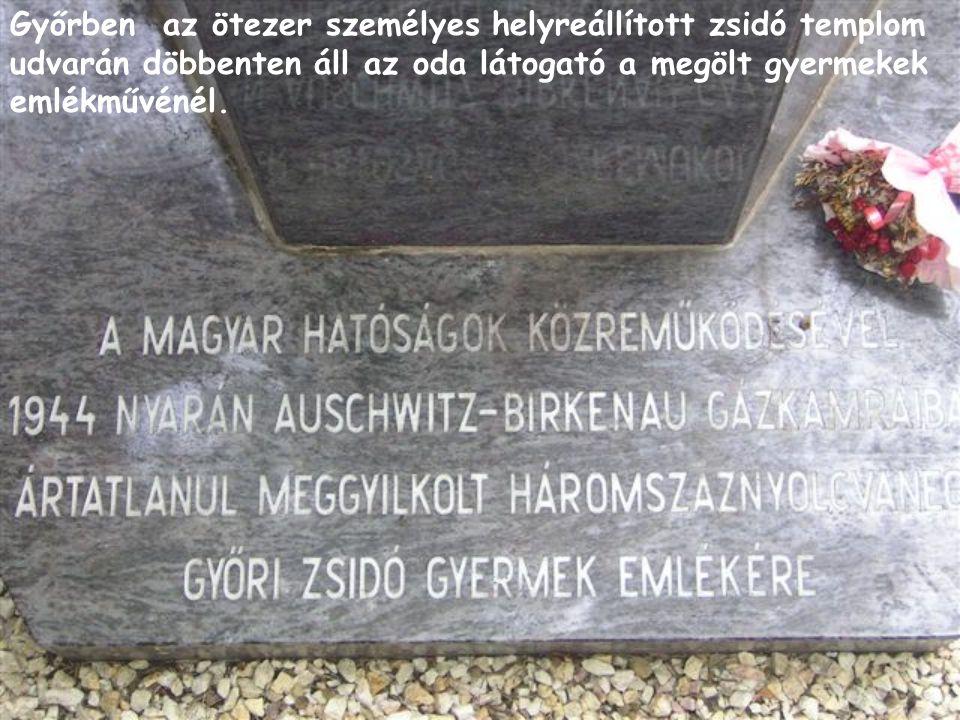 Győrben az ötezer személyes helyreállított zsidó templom udvarán döbbenten áll az oda látogató a megölt gyermekek emlékművénél.