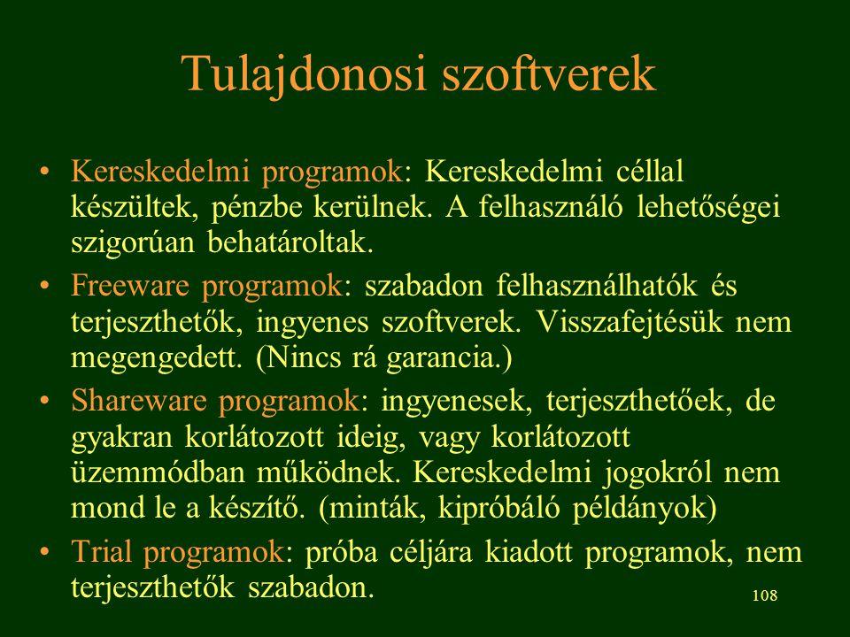 108 Tulajdonosi szoftverek Kereskedelmi programok: Kereskedelmi céllal készültek, pénzbe kerülnek. A felhasználó lehetőségei szigorúan behatároltak. F