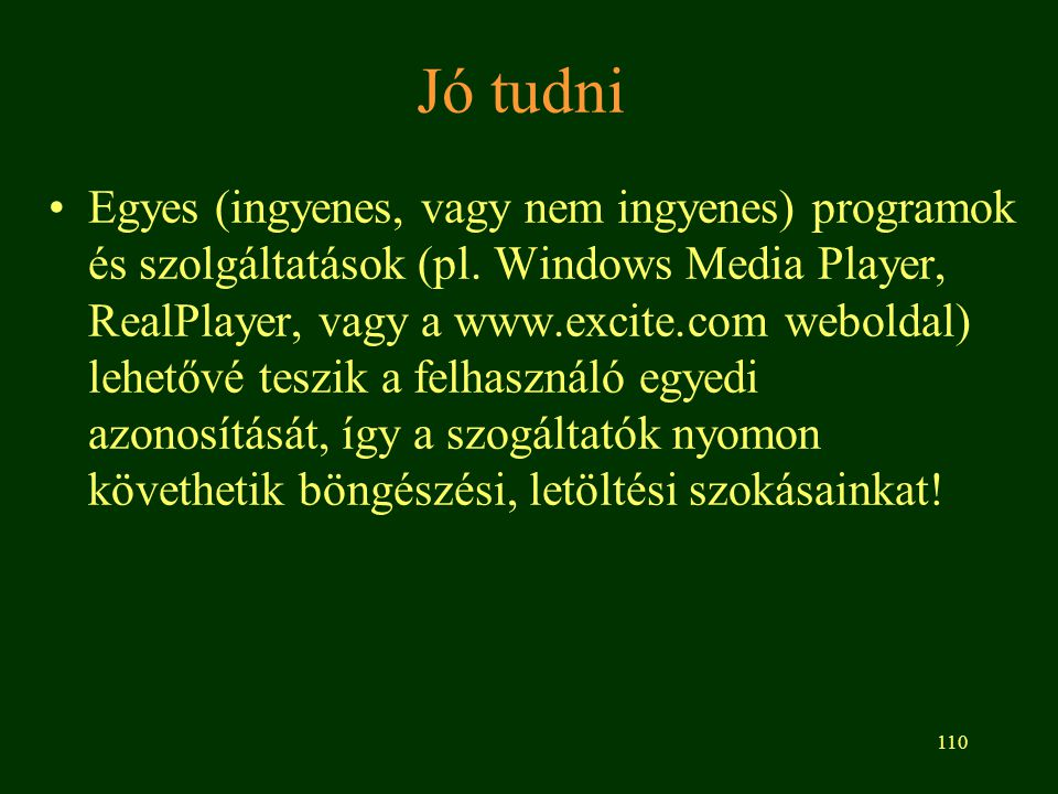 110 Jó tudni Egyes (ingyenes, vagy nem ingyenes) programok és szolgáltatások (pl. Windows Media Player, RealPlayer, vagy a www.excite.com weboldal) le