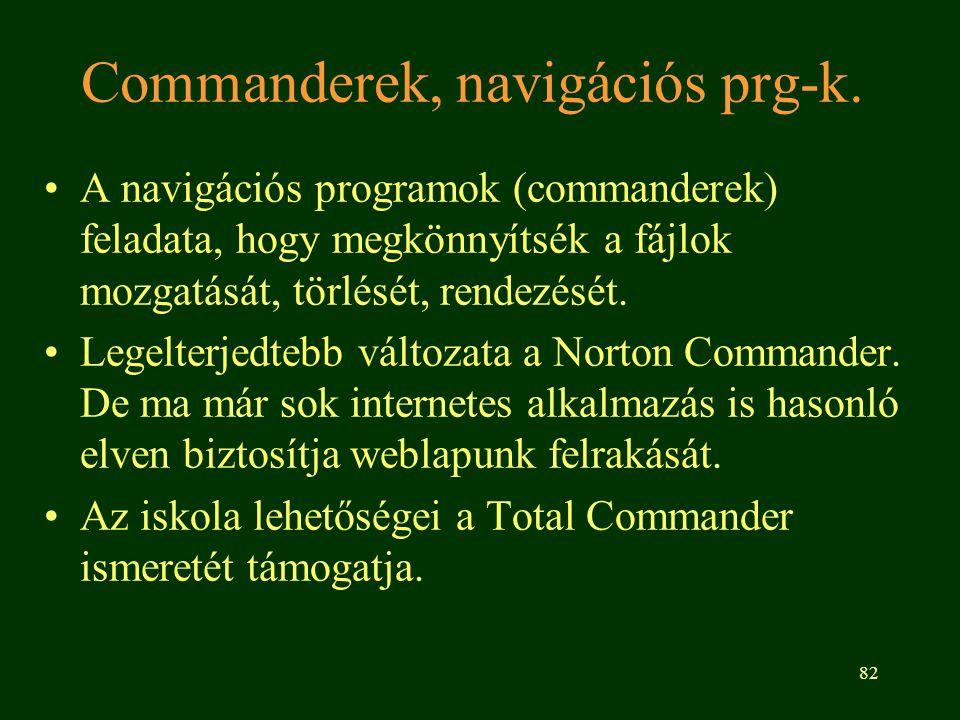 82 Commanderek, navigációs prg-k. A navigációs programok (commanderek) feladata, hogy megkönnyítsék a fájlok mozgatását, törlését, rendezését. Legelte