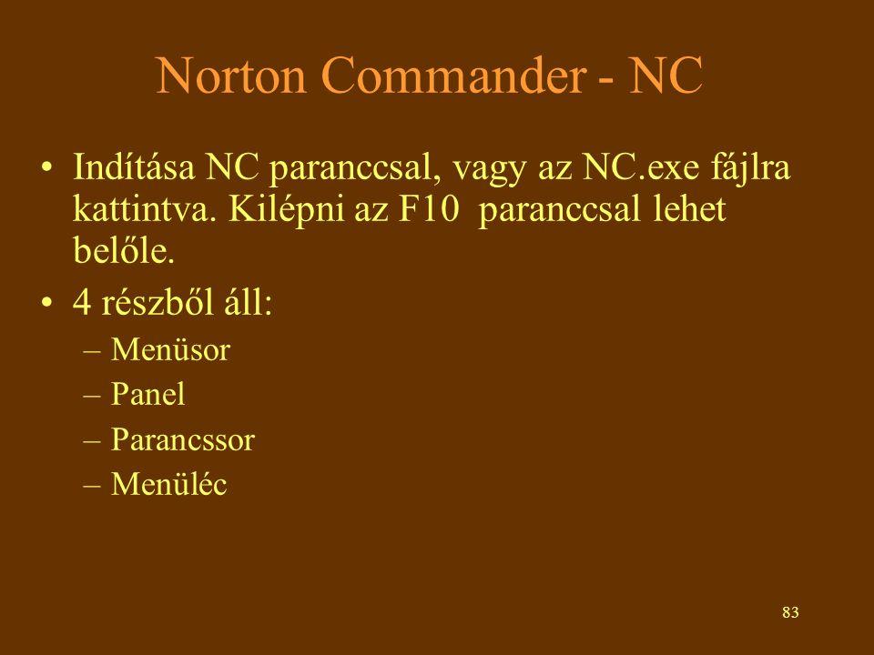 83 Norton Commander - NC Indítása NC paranccsal, vagy az NC.exe fájlra kattintva. Kilépni az F10 paranccsal lehet belőle. 4 részből áll: –Menüsor –Pan