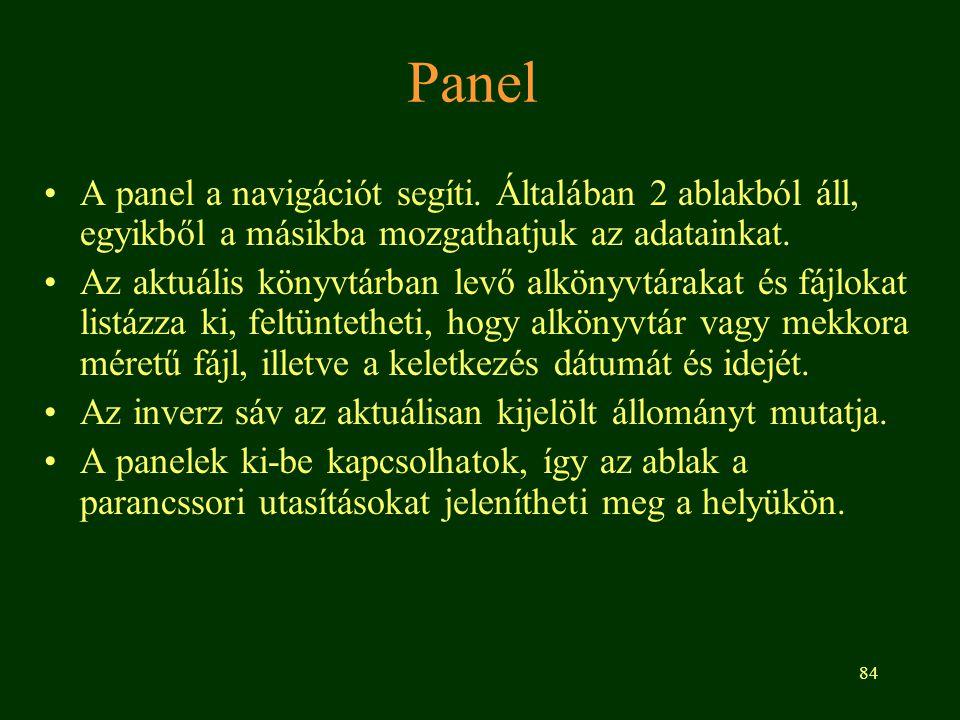 84 Panel A panel a navigációt segíti. Általában 2 ablakból áll, egyikből a másikba mozgathatjuk az adatainkat. Az aktuális könyvtárban levő alkönyvtár