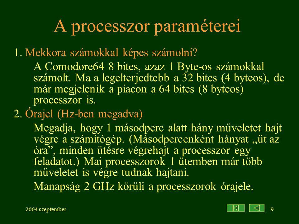 2004 szeptember9 A processzor paraméterei 1. Mekkora számokkal képes számolni? A Comodore64 8 bites, azaz 1 Byte-os számokkal számolt. Ma a legelterje
