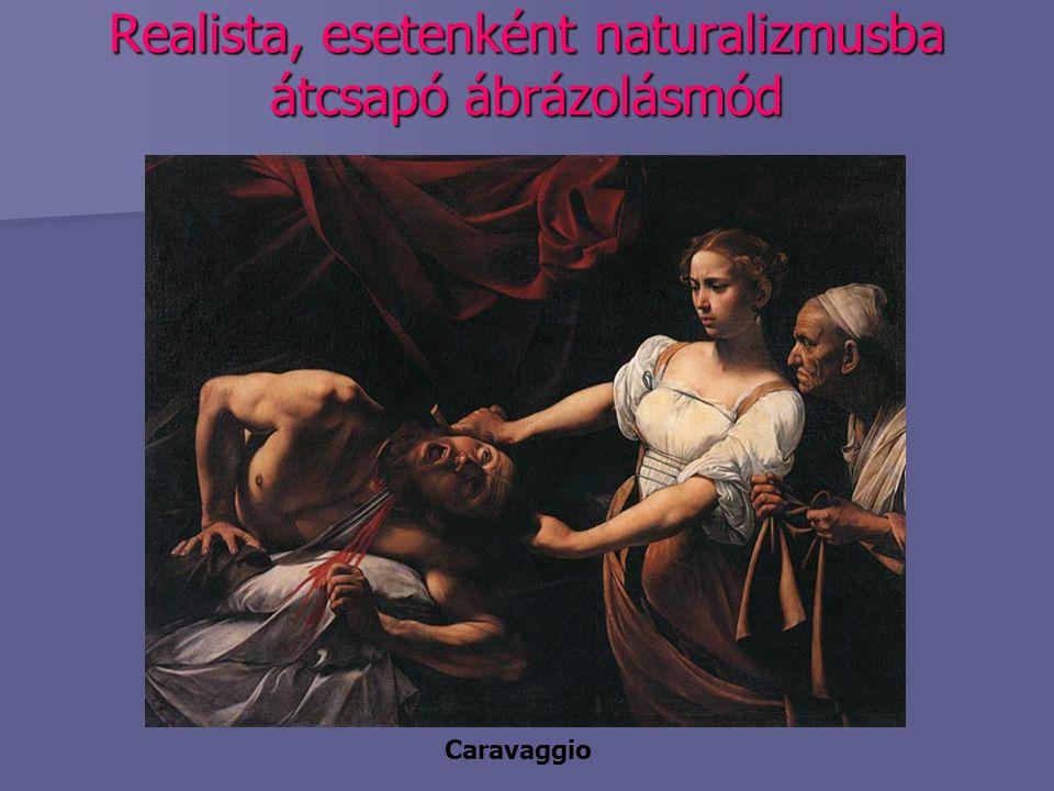Realista, esetenként naturalizmusba átcsapó ábrázolásmód Caravaggio